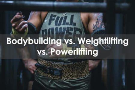 bodybuilding vs weightlifting vs powerlifting